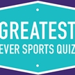 Greatest Ever Sporting Quiz