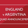 England v Argentina Squad Announcement