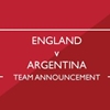 England v Argentina team announced